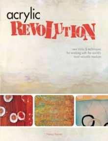 Acrylic Revolution : New Tricks and Techniques for Working with the World's Most Versatile Medium, Hardback Book