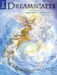 Dreamscapes : Creating Magical Angel Faery and Mermaid Worlds with Watercolor, Paperback