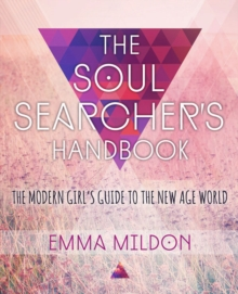 The Soul Searcher's Handbook : A Modern Girl's Guide to the New-Age World, Paperback Book