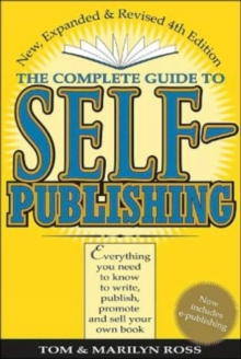 The Complete Guide to Self-Publishing : Everything You Need to Know to Write, Publish and Sell Your Own Book, Paperback