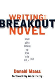 Writing the Breakout Novel : Winning Advice from a Top Agent and His Best-selling Client, Paperback