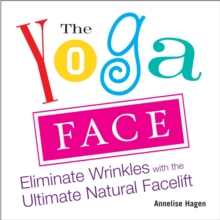 Yoga Face : Eliminate Wrinkles with the Ultimate Natural Facelift, Paperback