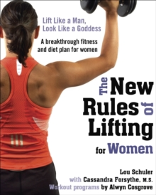 The New Rules of Lifting for Women : Lift Like a Man, Look Like a Goddess, Paperback