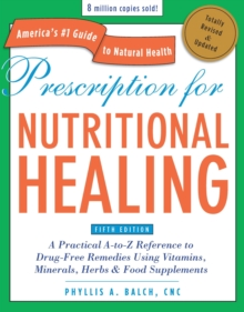 Prescription for Nutritional Healing : A Practical A-to-Z Reference to Drug-free Remedies Using Vitamins, Minerals, Herbs and Food Supplements, Paperback Book