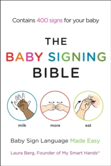 The Baby Signing Bible : Baby Sign Language Made Easy, Paperback Book