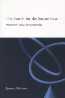 The Search for the Secure Base : Attachment Theory and Psychotherapy, Paperback