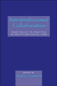 Interprofessional Collaboration : From Policy to Practice in Health and Social Care, Paperback