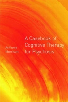 A Casebook of Cognitive Therapy for Psychosis, Paperback
