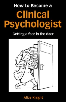 How to Become a Clinical Psychologist : Getting a Foot in the Door, Paperback