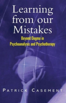 Learning from Our Mistakes : Beyond Dogma in Psychoanalysis and Psychotherapy, Paperback Book