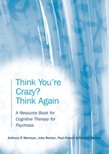 Think You're Crazy? Think Again : A Resource Book for Cognitive Therapy for Psychosis, Paperback Book