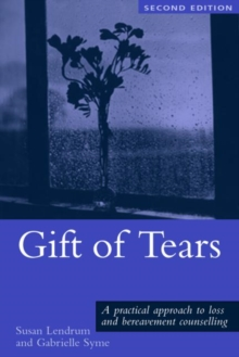 Gift of Tears : A Practical Approach to Loss and Bereavement Counselling, Paperback Book