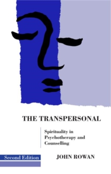 The Transpersonal : Spirituality in Psychotherapy and Counselling, Paperback