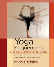 Yoga Sequencing : Designing Transformative Yoga Classes, Paperback Book
