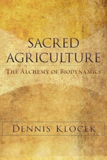 Sacred Agriculture : The Alchemy of Biodynamics, Paperback