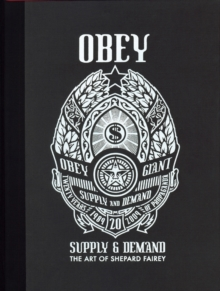 Obey: Supply and Demand : Supply & Demand : the Art of Shepard Fairey 1989-2009, Hardback Book