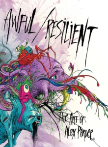 Awful / Resilient : The Art of Alex Pardee, Hardback