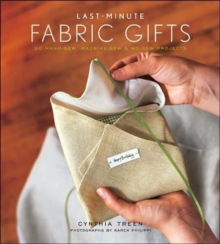 Last-minute Fabric Gifts : 30 Hand-sew, Machine-sew, and No-sew Projects, Hardback