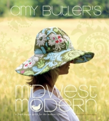 Amy Butler's Midwest Modern : A Fresh Design Spirit for the Modern Lifestyle, Hardback Book