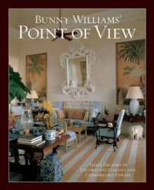 Bunny Williams' Point of View : Three Decades of Decorating Chic and Comfortable Houses, Hardback