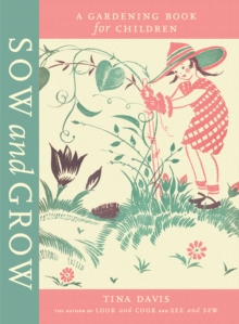 Sow and Grow : A Gardening Book for Children, Hardback