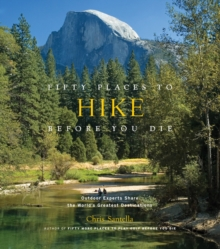 Fifty Places to Hike Before You Die : Outdoor Experts Share the World's Greatest Destinations, Hardback Book