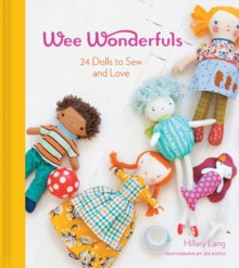 Wee Wonderfuls : 24 Dolls to Sew and Love, Hardback