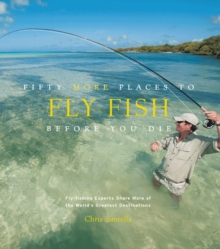 Fifty More Places to Fly Fish Before You Die, Hardback