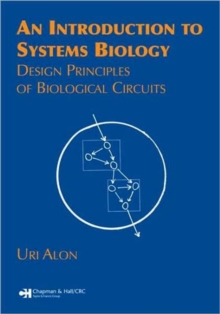 An Introduction to Systems Biology : Design Principles of Biological Circuits, Paperback