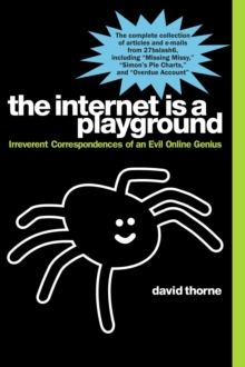 The Internet is a Playground : Irreverent Correspondences of an Evil Online Genius, Paperback