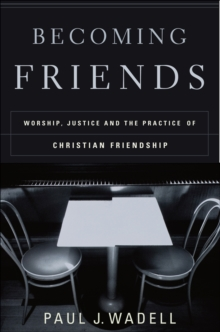 Image of Becoming Friends : Worship, Justice, and the Practice of Christian Friendship