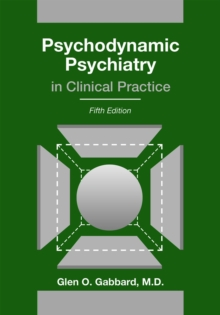Psychodynamic Psychiatry in Clinical Practice, Hardback