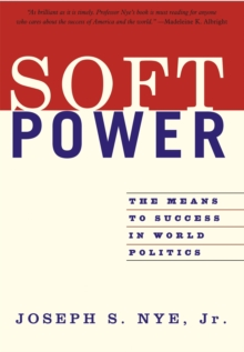 Soft Power : The Means to Success in World Politics, Paperback
