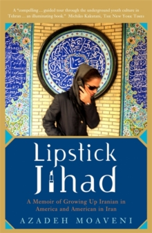 Lipstick Jihad : A Memoir of Growing Up Iranian in America and American in Iran, Paperback