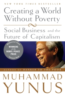 Creating a World without Poverty : Social Business and the Future of Capitalism, Paperback