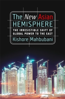The New Asian Hemisphere : The Irresistible Shift of Global Power to the East, Paperback Book