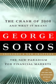 The Crash of 2008 and What it Means : The New Paradigm for Financial Markets, Paperback Book