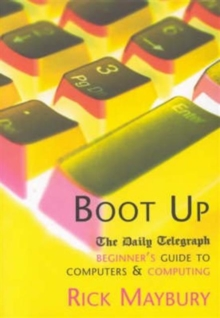 Boot Up : The Daily Telegraph Beginner's Guide to Computers and Computing, Paperback