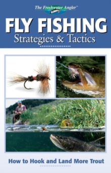 Fly Fishing Strategies and Tactics : How to Hook and Land More Trout, Paperback
