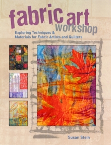 Fabric Art Workshop : Exploring Techniques and Materials for Fabric Artists and Quilters, Paperback