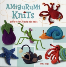 Amigurumi Knits : Patterns for 20 Cute Mini Knits, Paperback
