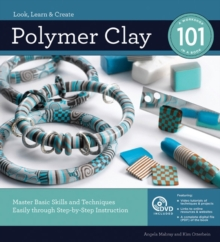 Polymer Clay 101 : Mastering Basic Skills and Techniques Easily Through Step-by-Step Instructions, Hardback Book