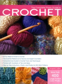 Complete Photo Guide to Crochet : Basics, Stich Patterns, Projects for All Methods of Crochet, Paperback Book