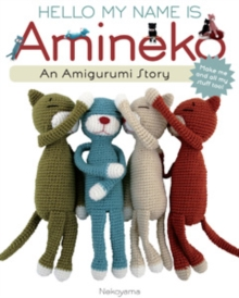Hello My Name is Amineko : The Story of a Crafty Crochet Cat, Paperback