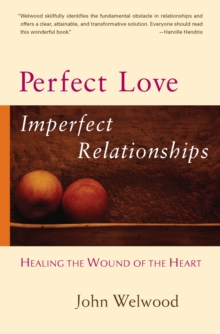 Perfect Love, Imperfect Relationships : Healing the Wound of the Heart, Paperback
