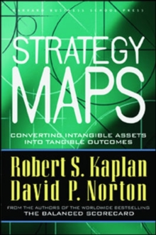 Strategy Maps : Converting Intangible Assets into Tangible Outcomes, Hardback