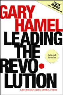 Leading the Revolution : How to Thrive in Turbulent Times by Making Innovation a Way of Life, Hardback