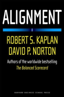 Alignment : Using the Balanced Scorecard to Create Corporate Synergies, Hardback Book