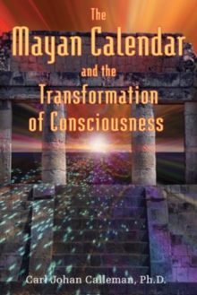 The Mayan Calendar and the Transformation of Consciousness, Paperback
