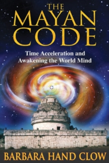 The Mayan Code : Time Acceleration and Awakening the World Mind, Paperback Book